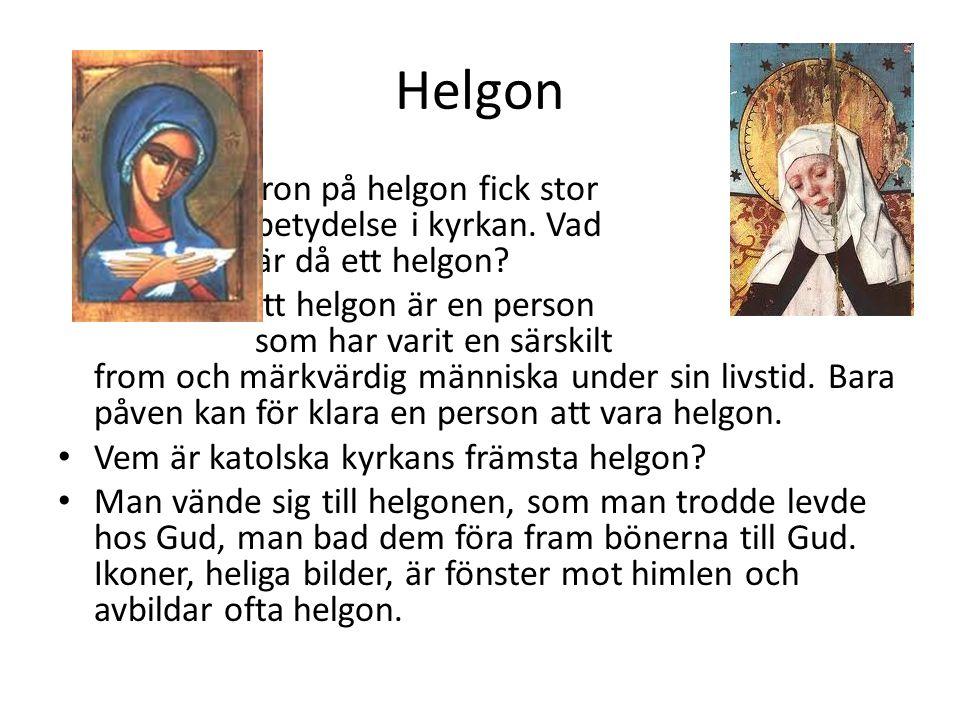 Helgon Tron på helgon fick stor betydelse i kyrkan. Vad är då ett helgon