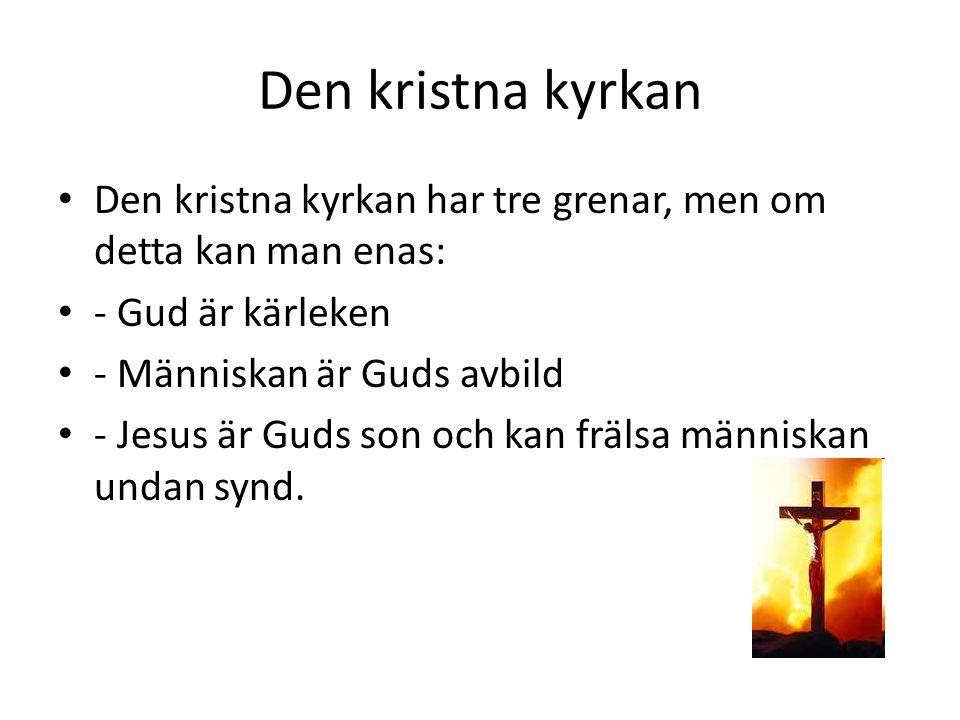 Den kristna kyrkan Den kristna kyrkan har tre grenar, men om detta kan man enas: - Gud är kärleken.