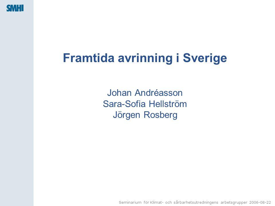 Framtida avrinning i Sverige Johan Andréasson Sara-Sofia Hellström Jörgen Rosberg