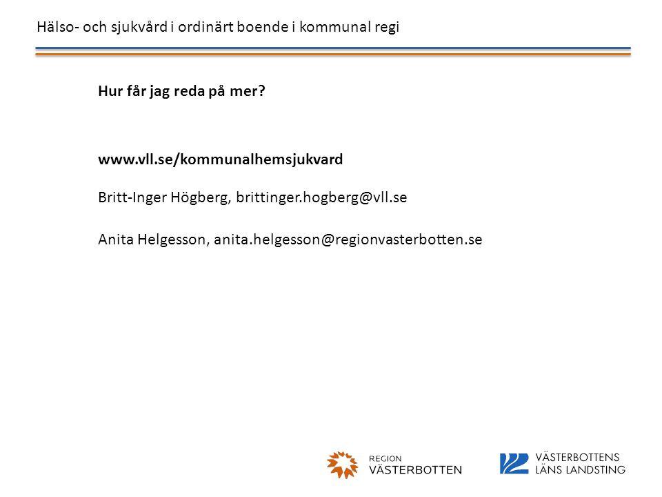 Hur får jag reda på mer www.vll.se/kommunalhemsjukvard. Britt-Inger Högberg, brittinger.hogberg@vll.se.