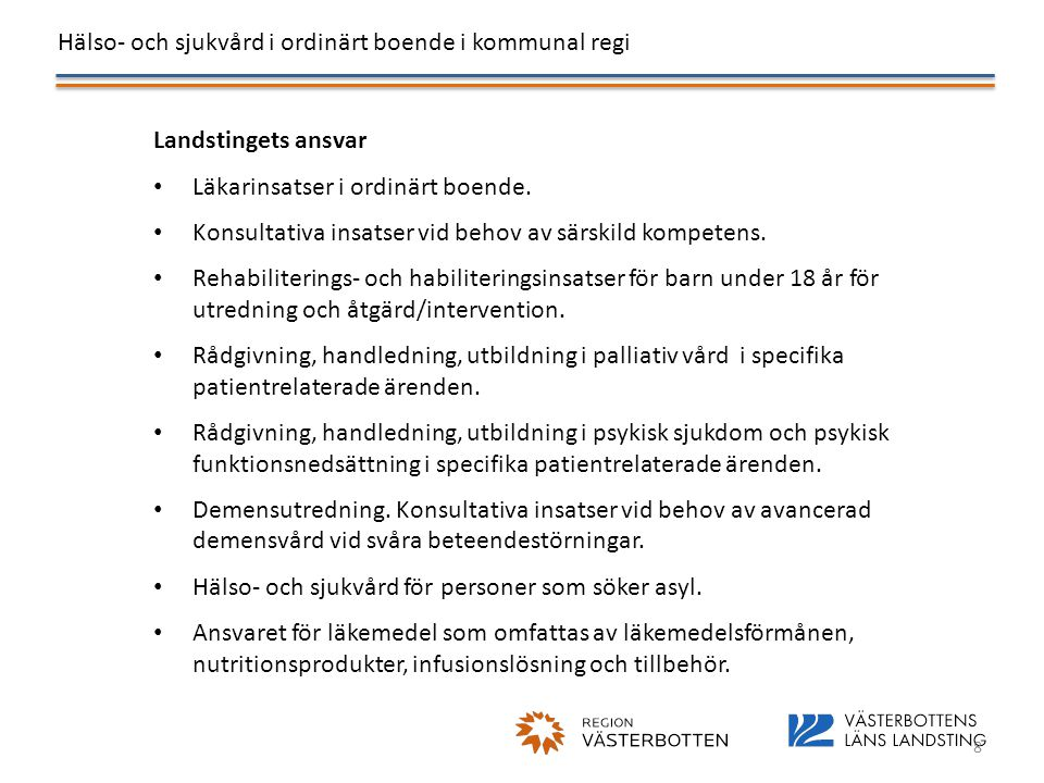 Landstingets ansvar Läkarinsatser i ordinärt boende. Konsultativa insatser vid behov av särskild kompetens.
