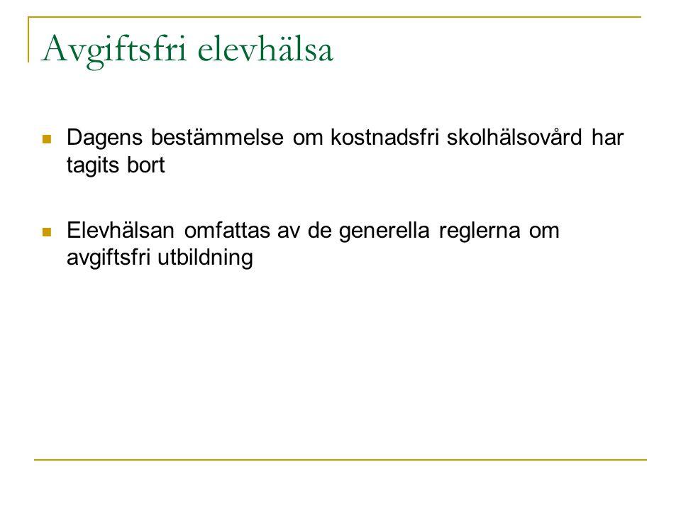 Avgiftsfri elevhälsa Dagens bestämmelse om kostnadsfri skolhälsovård har tagits bort.