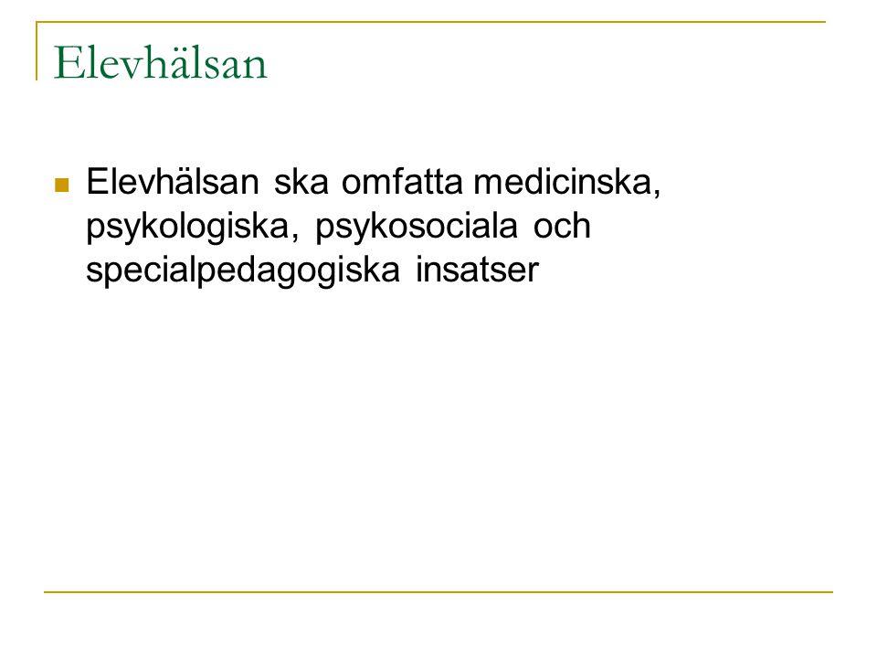 Elevhälsan Elevhälsan ska omfatta medicinska, psykologiska, psykosociala och specialpedagogiska insatser.
