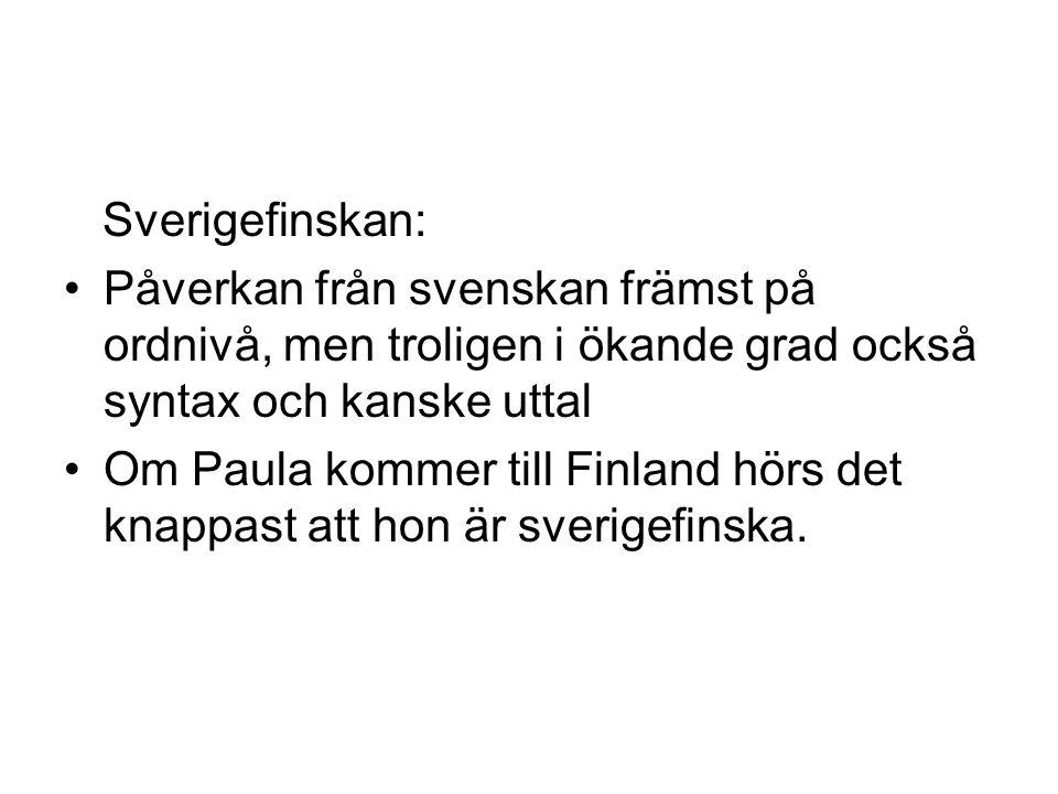 Sverigefinskan: Påverkan från svenskan främst på ordnivå, men troligen i ökande grad också syntax och kanske uttal.