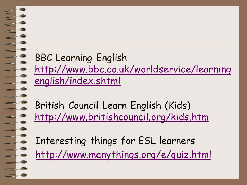 BBC Learning English http://www. bbc. co