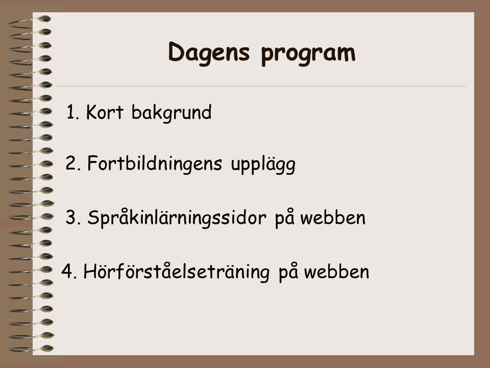Dagens program 1. Kort bakgrund 2. Fortbildningens upplägg