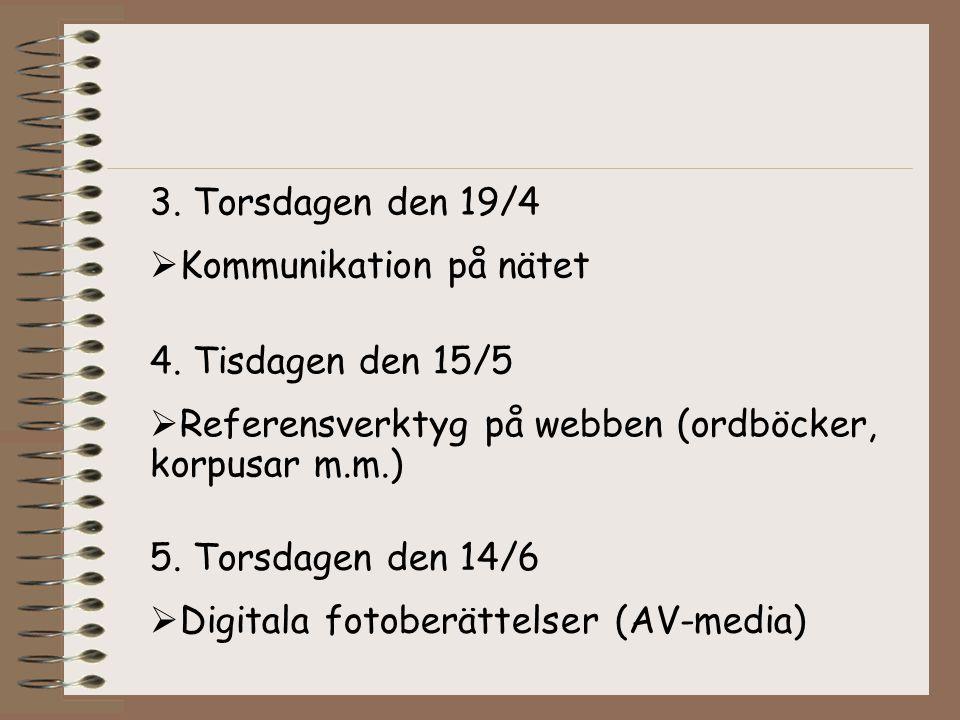 3. Torsdagen den 19/4 Kommunikation på nätet. 4. Tisdagen den 15/5. Referensverktyg på webben (ordböcker, korpusar m.m.)