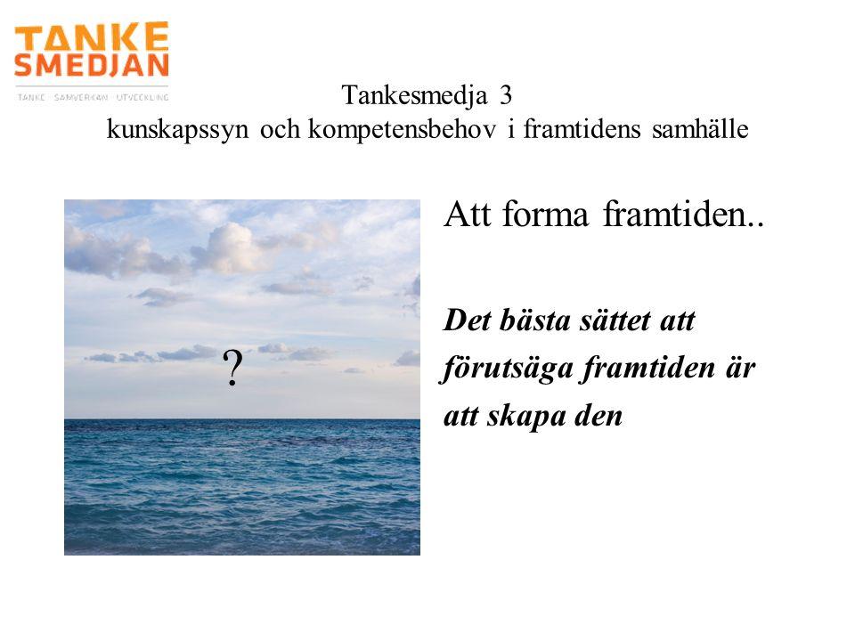 Tankesmedja 3 kunskapssyn och kompetensbehov i framtidens samhälle