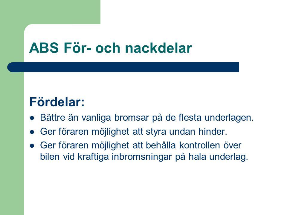 ABS För- och nackdelar Fördelar:
