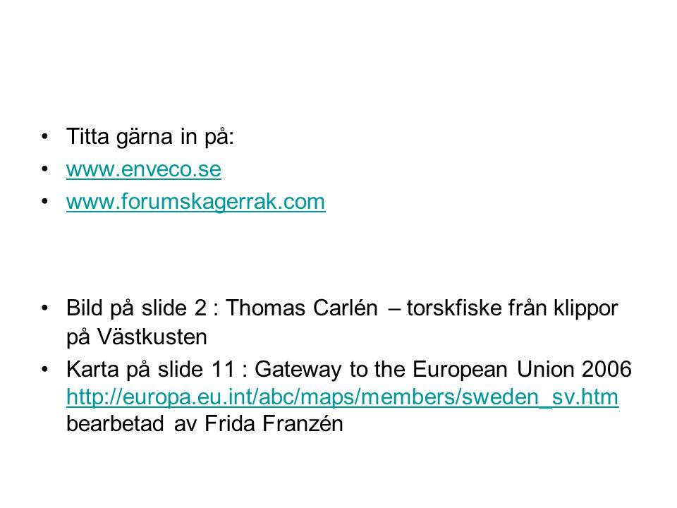 Titta gärna in på: www.enveco.se. www.forumskagerrak.com. Bild på slide 2 : Thomas Carlén – torskfiske från klippor på Västkusten.
