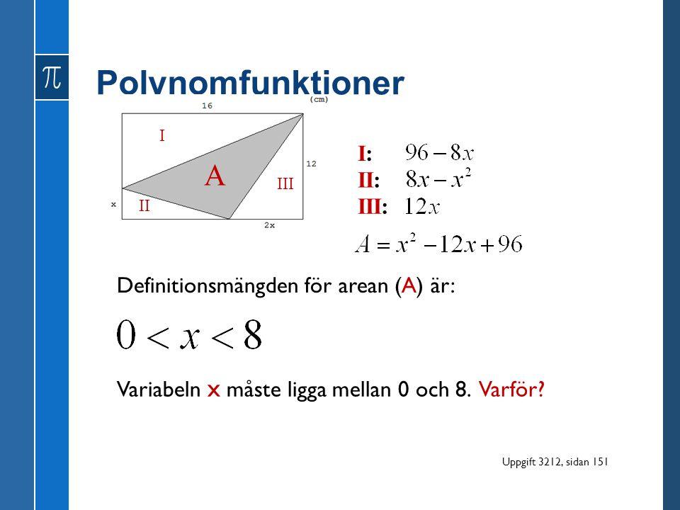 Polynomfunktioner A I: II: III: Definitionsmängden för arean (A) är: