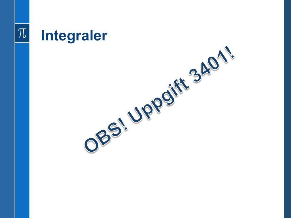 Integraler OBS! Uppgift 3401!