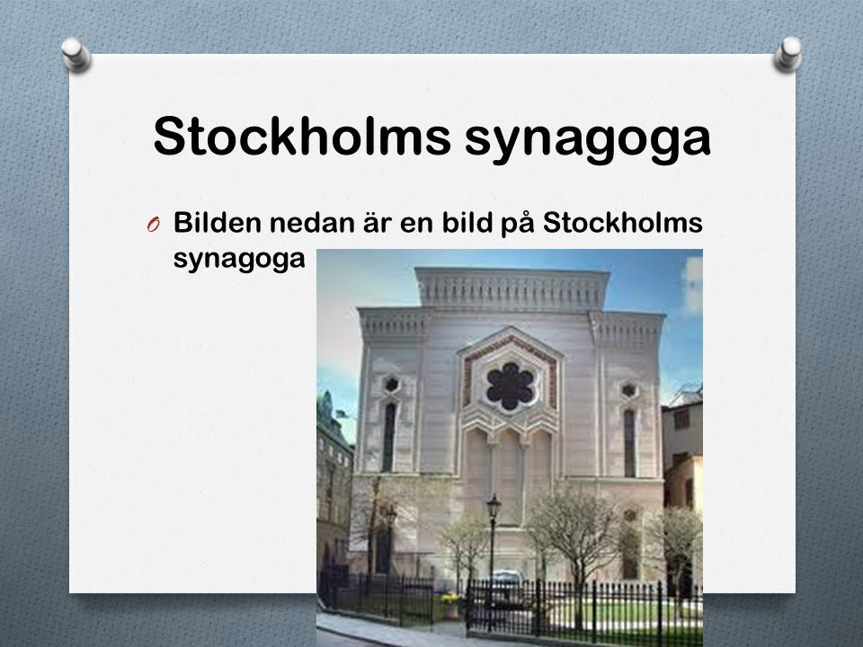 Stockholms synagoga Bilden nedan är en bild på Stockholms synagoga