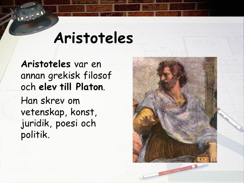 Aristoteles Aristoteles var en annan grekisk filosof och elev till Platon.