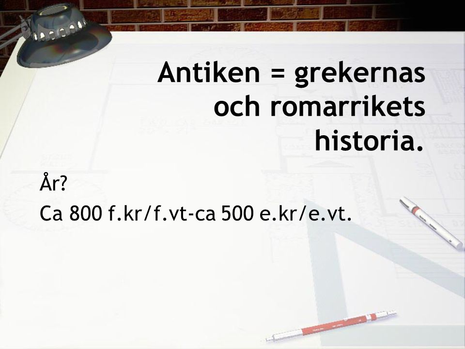 Antiken = grekernas och romarrikets historia.