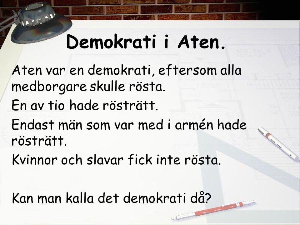 Demokrati i Aten. Aten var en demokrati, eftersom alla medborgare skulle rösta. En av tio hade rösträtt.