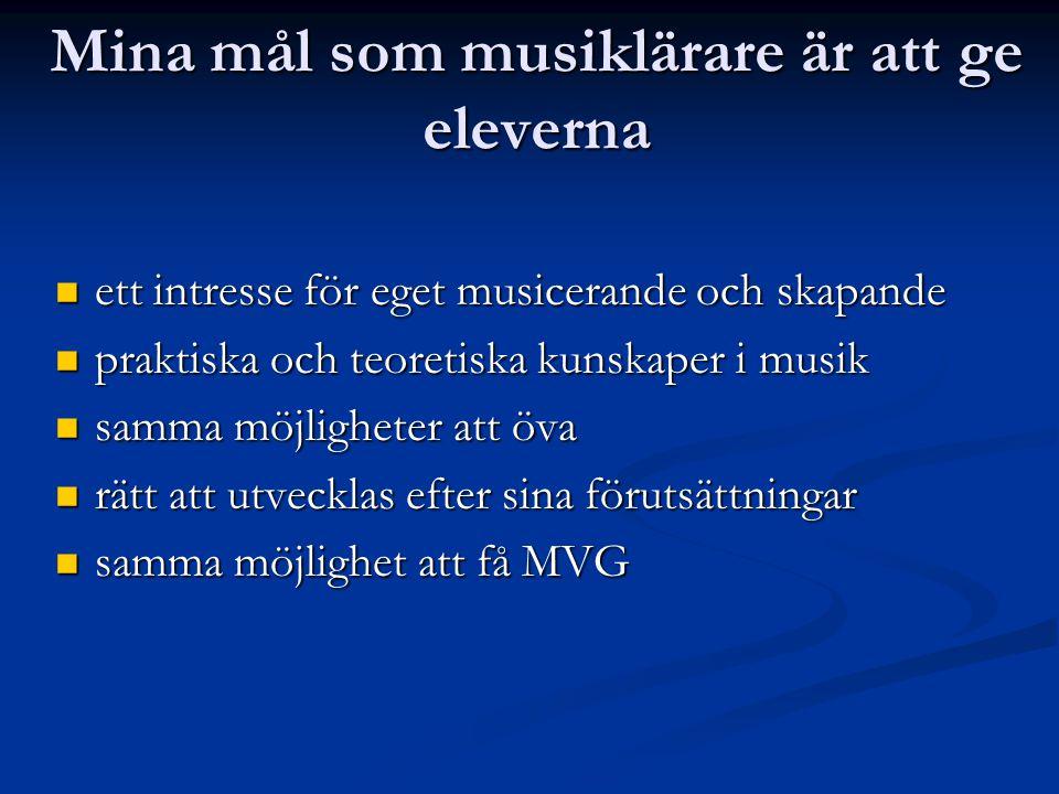 Mina mål som musiklärare är att ge eleverna