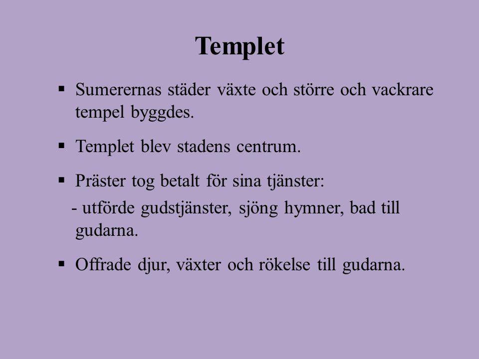 Templet Sumerernas städer växte och större och vackrare tempel byggdes. Templet blev stadens centrum.