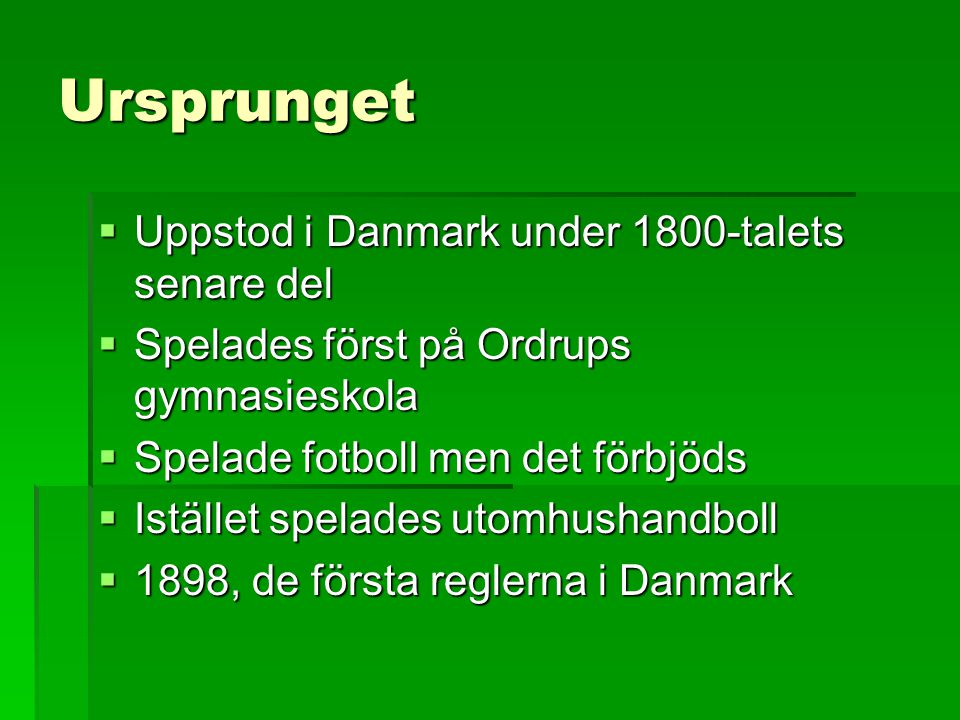 Ursprunget Uppstod i Danmark under 1800-talets senare del