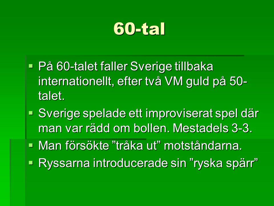 60-tal På 60-talet faller Sverige tillbaka internationellt, efter två VM guld på 50-talet.