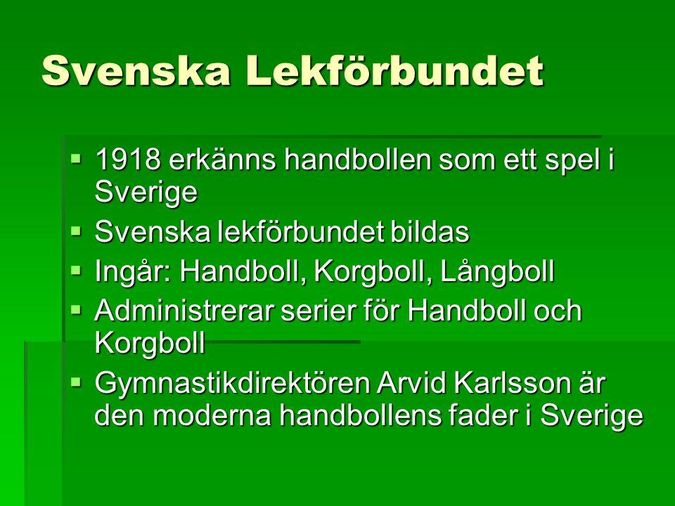 Svenska Lekförbundet 1918 erkänns handbollen som ett spel i Sverige