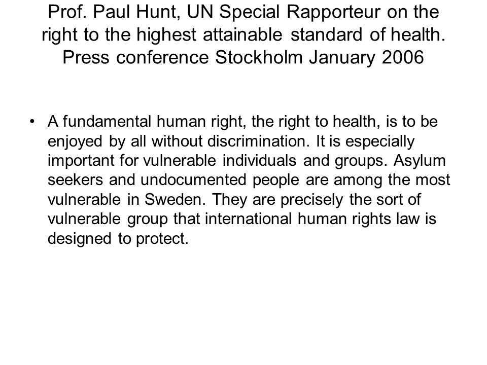 Prof. Paul Hunt, UN Special Rapporteur on the right to the highest attainable standard of health. Press conference Stockholm January 2006