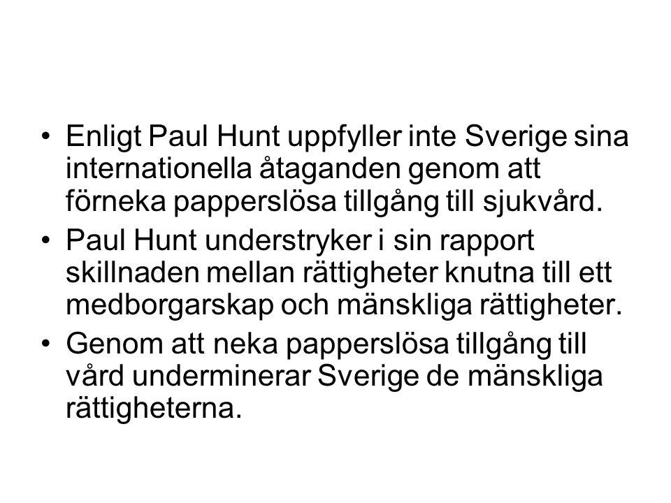 Enligt Paul Hunt uppfyller inte Sverige sina internationella åtaganden genom att förneka papperslösa tillgång till sjukvård.