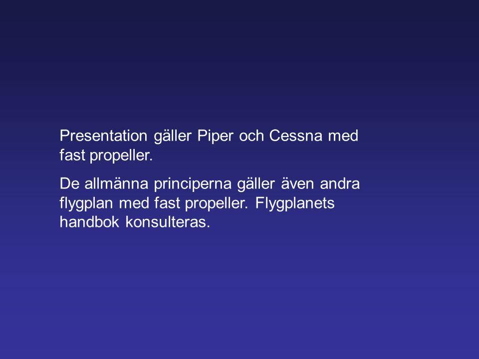 Presentation gäller Piper och Cessna med fast propeller.