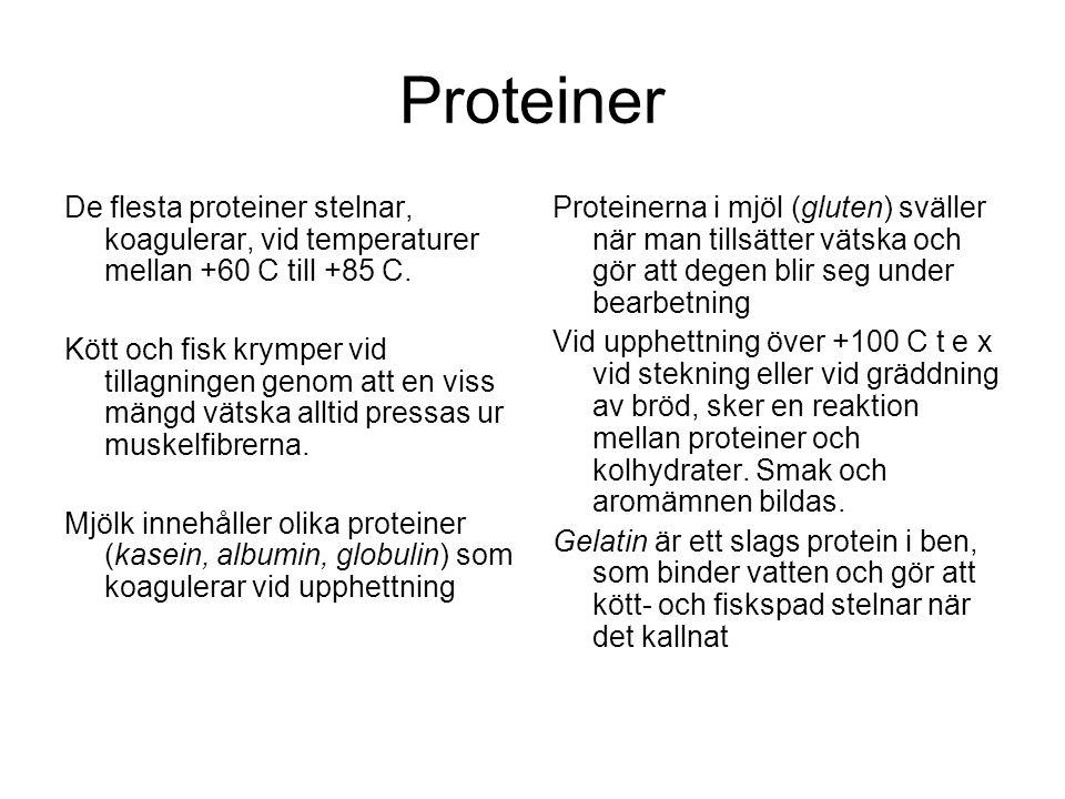 Proteiner De flesta proteiner stelnar, koagulerar, vid temperaturer mellan +60 C till +85 C.