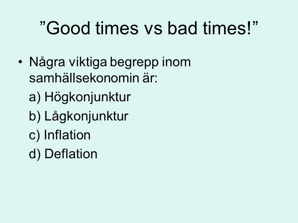 Good times vs bad times!