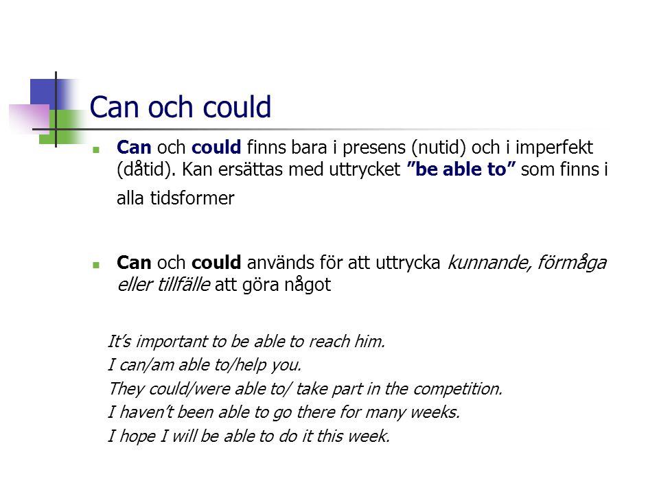 Can och could Can och could finns bara i presens (nutid) och i imperfekt (dåtid). Kan ersättas med uttrycket be able to som finns i alla tidsformer.