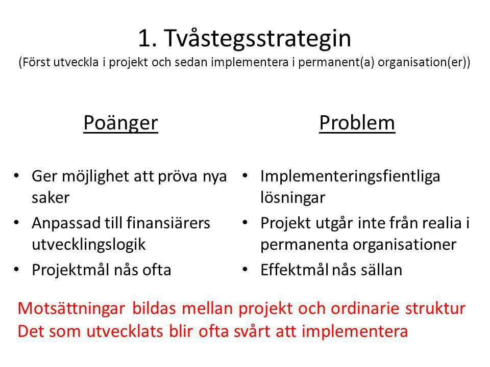 1. Tvåstegsstrategin (Först utveckla i projekt och sedan implementera i permanent(a) organisation(er))