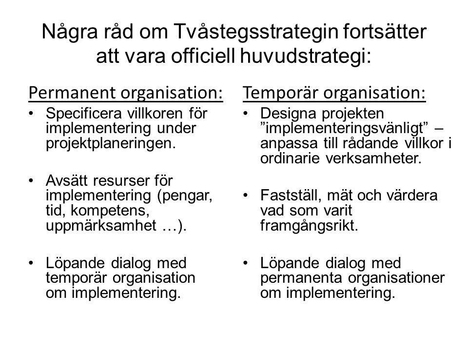 Några råd om Tvåstegsstrategin fortsätter att vara officiell huvudstrategi: