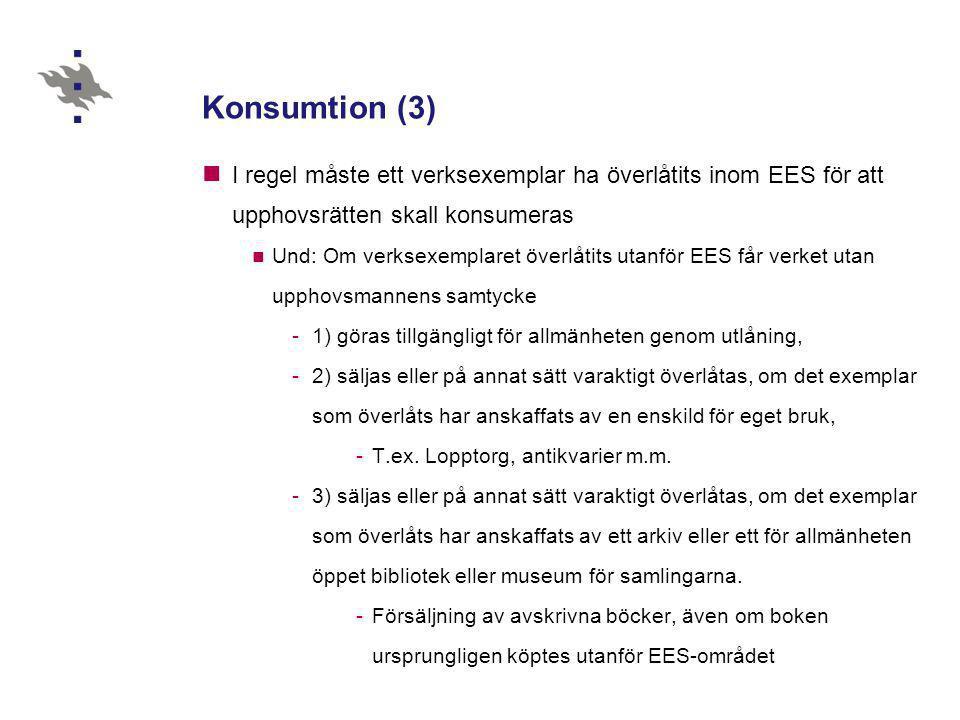 Konsumtion (3) I regel måste ett verksexemplar ha överlåtits inom EES för att upphovsrätten skall konsumeras.