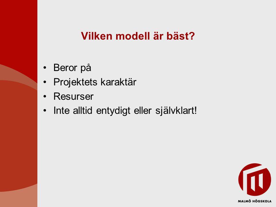 Vilken modell är bäst Beror på Projektets karaktär Resurser