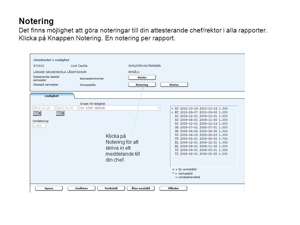 Notering Det finns möjlighet att göra noteringar till din attesterande chef/rektor i alla rapporter. Klicka på Knappen Notering. En notering per rapport.