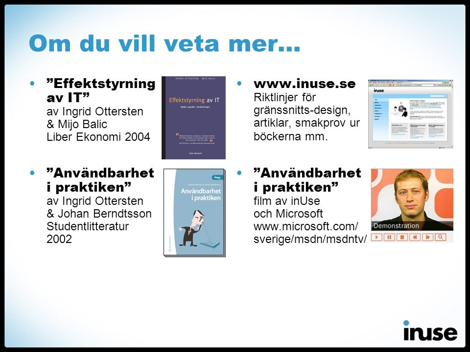Om du vill veta mer… Effektstyrning av IT av Ingrid Ottersten & Mijo Balic Liber Ekonomi 2004.