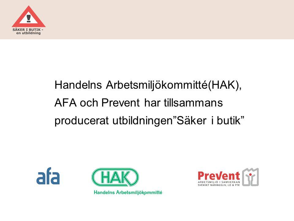 Handelns Arbetsmiljökommitté(HAK), AFA och Prevent har tillsammans producerat utbildningen Säker i butik