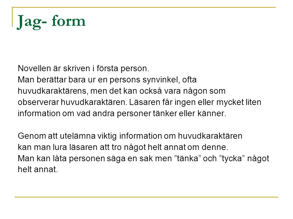 Jag- form Novellen är skriven i första person.