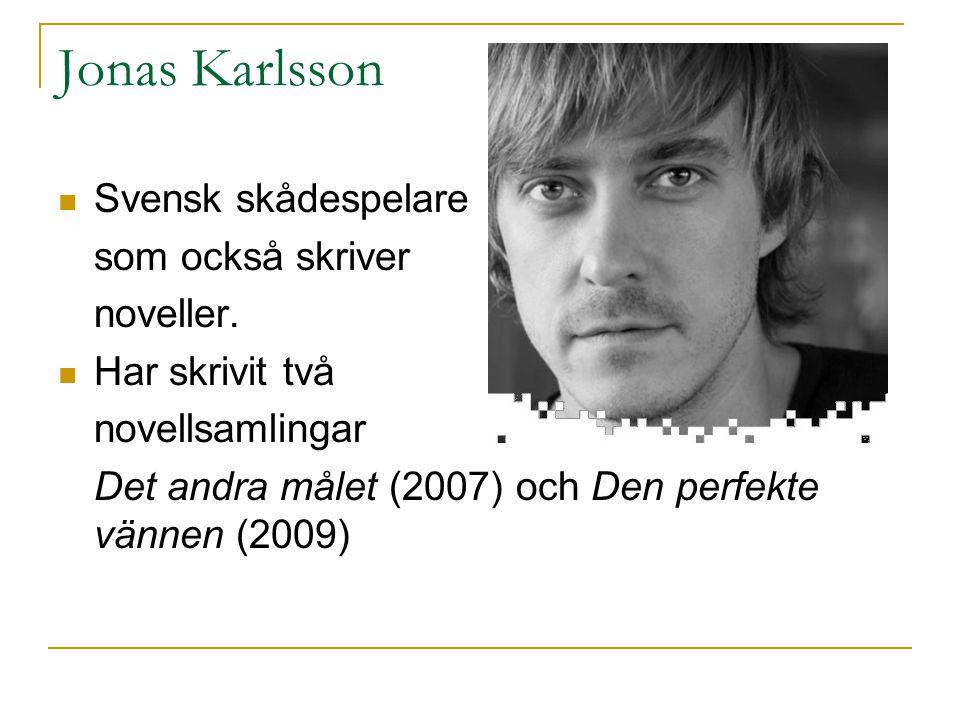 Jonas Karlsson Svensk skådespelare som också skriver noveller.