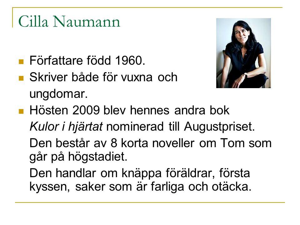 Cilla Naumann Författare född 1960. Skriver både för vuxna och