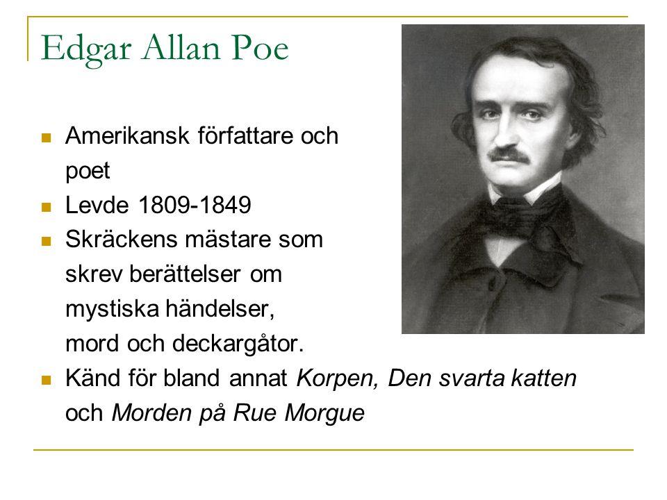 Edgar Allan Poe Amerikansk författare och poet Levde 1809-1849