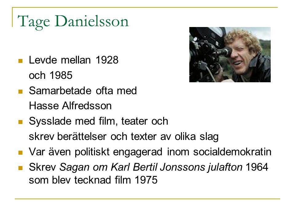 Tage Danielsson Levde mellan 1928 och 1985 Samarbetade ofta med