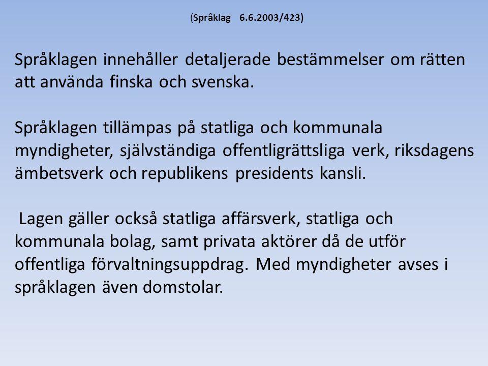 (Språklag 6.6.2003/423) Språklagen innehåller detaljerade bestämmelser om rätten att använda finska och svenska.