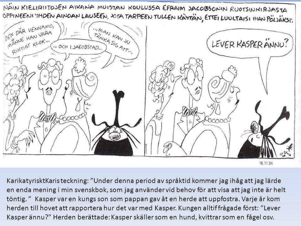 KarikatyrisktKaris teckning: Under denna period av språktid kommer jag ihåg att jag lärde en enda mening i min svenskbok, som jag använder vid behov för att visa att jag inte är helt töntig.