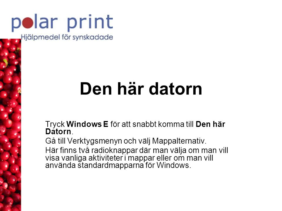 Den här datorn Tryck Windows E för att snabbt komma till Den här Datorn. Gå till Verktygsmenyn och välj Mappalternativ.