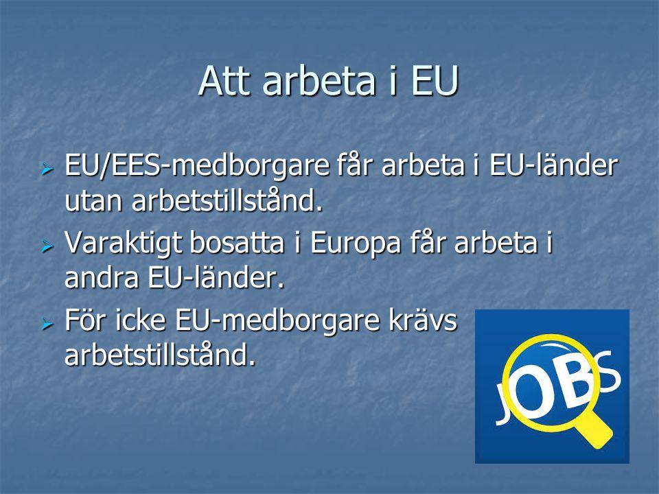 Att arbeta i EU EU/EES-medborgare får arbeta i EU-länder utan arbetstillstånd. Varaktigt bosatta i Europa får arbeta i andra EU-länder.