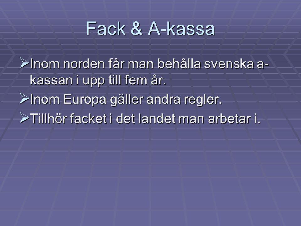 Fack & A-kassa Inom norden får man behålla svenska a-kassan i upp till fem år. Inom Europa gäller andra regler.