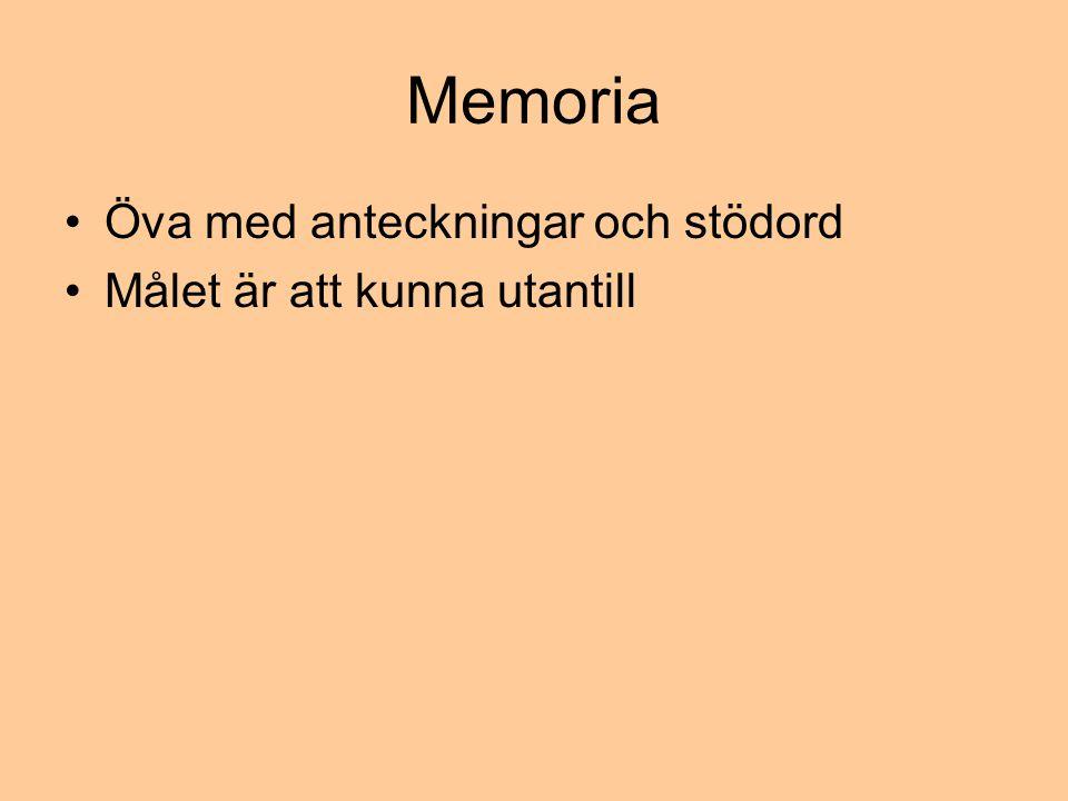 Memoria Öva med anteckningar och stödord Målet är att kunna utantill