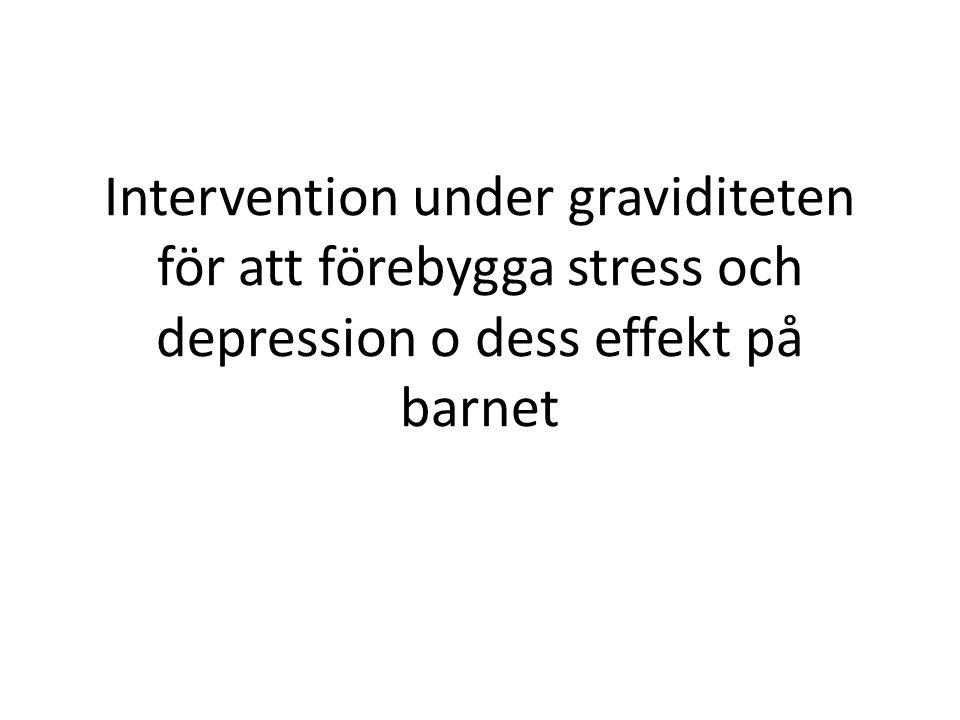 Intervention under graviditeten för att förebygga stress och depression o dess effekt på barnet